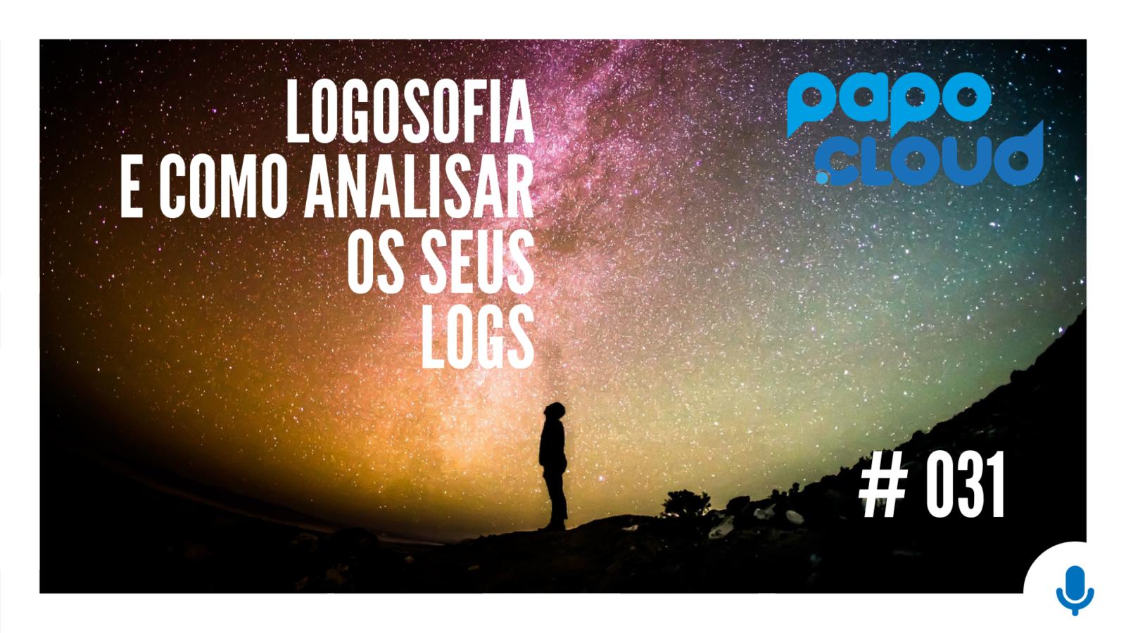Papo Cloud 031 - Logosofia e como analisar os seus LOGs