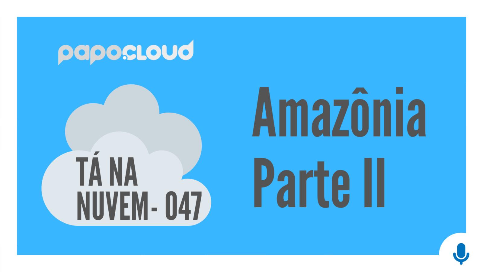 Tá Na Nuvem 047 - Amazônia - PARTE II