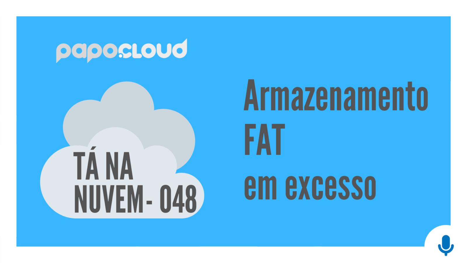 Tá Na Nuvem 048 - Armazenamento FAT em excesso