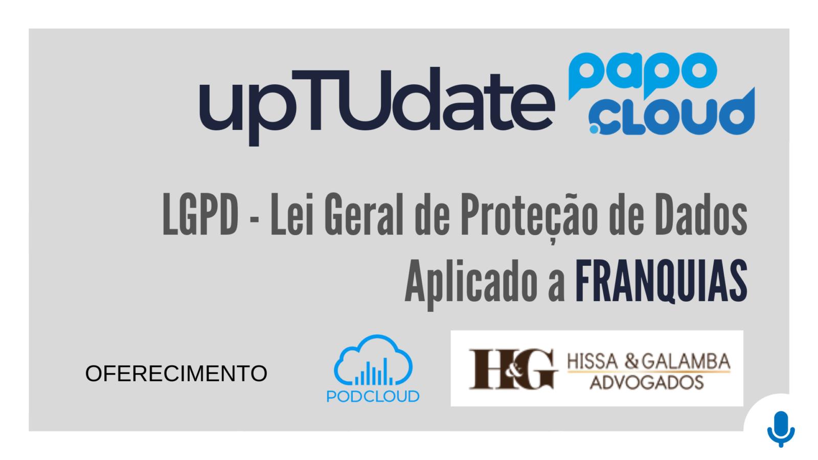 upTUdate - Hissa e Galamba Advogados - LGPD Lei Geral de Proteção de Dados aplicado a FRANQUIAS