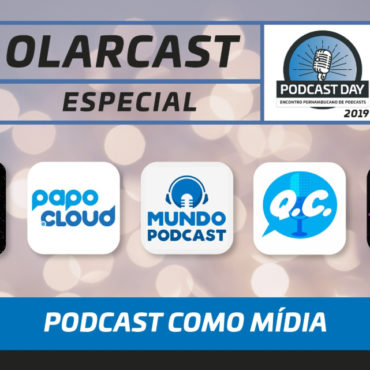 RU #01 - PodcastDay 2019 - Podcast como Mídia Episódio de Olarcast