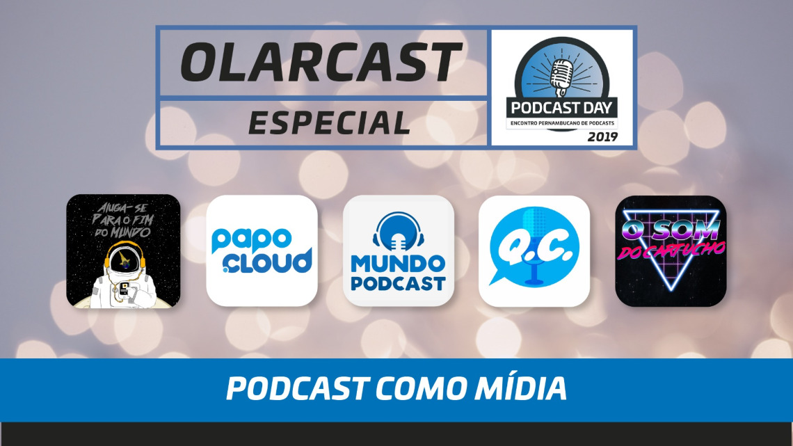 RU #01 - PodcastDay 2019 - Podcast como Mídia Episódio de Olarcast