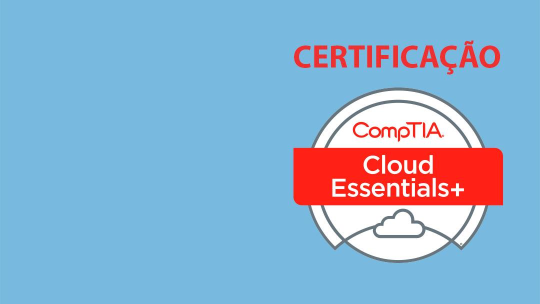 Tá Na Nuvem 091 – Certificação CompTIA Cloud Essentials PLUS